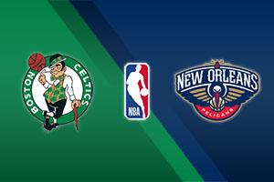 Boston Celtics vs. New Orleans Pelicans