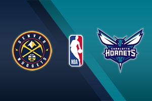 Denver Nuggets vs. Charlotte Hornets